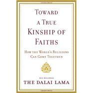 Toward a True Kinship of Faiths by DALAI LAMA, 9780385525060