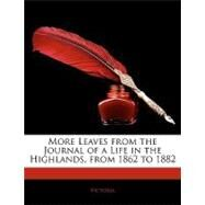 More Leaves from the Journal of a Life in the Highlands: From 1862 to 1882 by VICTORIA, 9781143315060