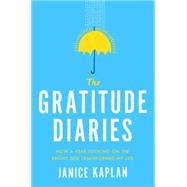 The Gratitude Diaries How I Spent a Year Looking on the Bright Side by Kaplan, Janice, 9780525955061