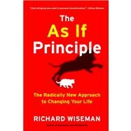 The As If Principle The Radically New Approach to Changing Your Life by Wiseman, Richard, 9781451675061