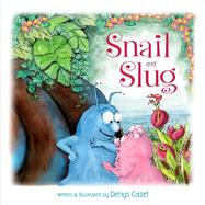 Snail and Slug by Cazet, Denys, 9781481445061