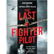 The Last Fighter Pilot by Brown, Don; Yellin, Jerry, 9781621575061