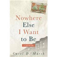 Nowhere Else I Want to Be by Marsh, Carol D., 9781942645061