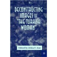 Deconstructing Images of The Turkish Woman by Arat, Zehra F., 9780312235062