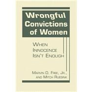 Wrongful Convictions of Women: When Innocence isn't Enough by Free Jr., Marvin D., 9781626375062