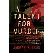 A Talent for Murder A Novel by Wilson, Andrew, 9781501145063