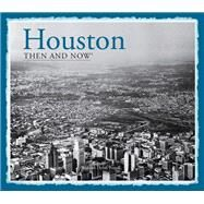 Houston Then and Now: Then and Now by Powell, William Dylan, 9781909815063