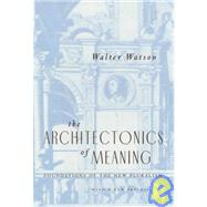 The Architectonics of Meaning: Foundations of the New Pluralism by Watson, Walter, 9780226875064
