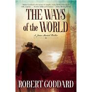 The Ways of the World A James Maxted Thriller by Goddard, Robert, 9780802125064