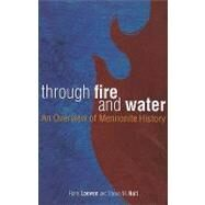 Through Fire and Water : An Overview of Mennonite History by Loewen, Harry, 9780836195064