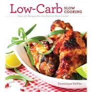 Low-Carb Slow Cooking Over 150 Recipes For the Electric Slow Cooker by Devito, Dominique; Johnson, Breea (CON), 9781604335064