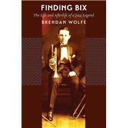 Finding Bix by Wolfe, Brendan, 9781609385064