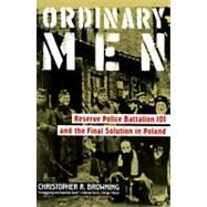 Ordinary Men by Browning, Christopher R., 9780060995065
