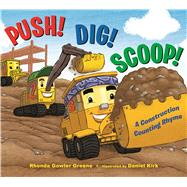 Push! Dig! Scoop! A Construction Counting Rhyme by Greene, Rhonda Gowler; Kirk, Daniel, 9780802735065