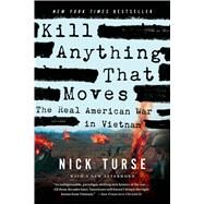 Kill Anything That Moves The Real American War in Vietnam by Turse, Nick, 9781250045065