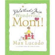 God Thinks You're Wonderful, Mom by Lucado, Max, 9781404105065