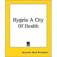 Hygeia A City Of Health by Richardson, Benjamin Ward, 9781419125065