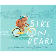 Bike On, Bear! by Liu, Cynthea; Litten, Kristyna, 9781481405065