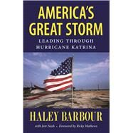 America's Great Storm: Leading Through Hurricane Katrina by Barbour, Haley; Nash, Jere (CON); Mathews, Ricky, 9781496805065