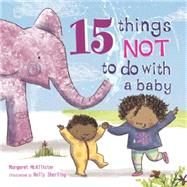 15 Things Not to Do With a Baby by McAllister, Margaret; Sterling, Holly, 9781847805065