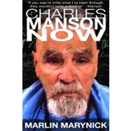 Charles Manson Now : An Authorized Biography by Marynick, Marlin; Licorish, Elizabeth, 9782923865065