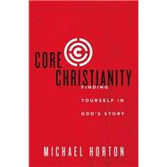 Core Christianity by Horton, Michael, 9780310525066