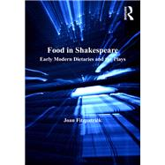 Food in Shakespeare: Early Modern Dietaries and the Plays by Fitzpatrick,Joan, 9781138265066