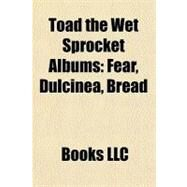 Toad the Wet Sprocket Albums : Fear, Dulcinea, Bread by , 9781157145066