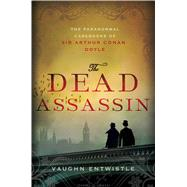 The Dead Assassin The Paranormal Casebooks of Sir Arthur Conan Doyle by Entwistle, Vaughn, 9781250035066