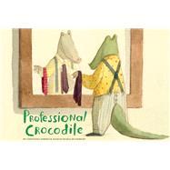 Professional Crocodile by Zoboli, Giovanna; Di Giorgio, Mariachiara, 9781452165066