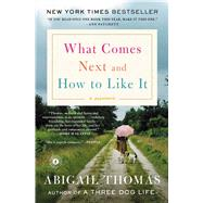 What Comes Next and How to Like It A Memoir by Thomas, Abigail, 9781476785066