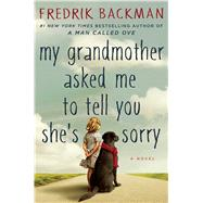 My Grandmother Asked Me to Tell You She's Sorry A Novel by Backman, Fredrik, 9781501115066