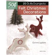 Felt Christmas Decorations 20 on-the-go projects by Lapierre, Corrine, 9781782215066