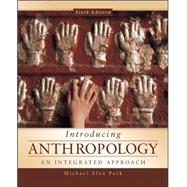 Introducing Anthropology: An Integrated Approach by Park, Michael, 9780078035067