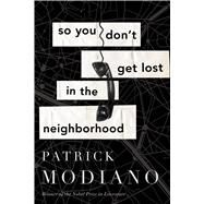 So You Don't Get Lost in the Neighborhood by Modiano, Patrick; Cameron, Euan, 9780544635067