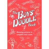 Boys' Doodle Book : Amazing Pictures to Complete and Create by Pinder, Andrew, 9780762435067
