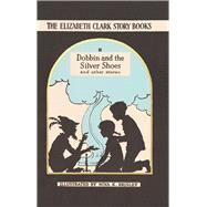 Dobbin and the Silver Shoes by Clark, Elizabeth; Brisley, Nina K., 9780992805067