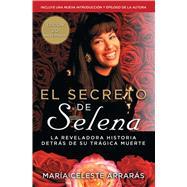 El secreto de Selena (Selena's Secret) La reveladora historia detrás su trágica muerte by Arrarás, María Celeste, 9781476775067