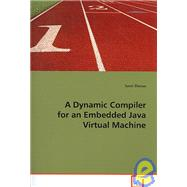 A Dynamic Compiler for an Embedded Java Virtual Machine by Zhioua, Sami, 9783639095067