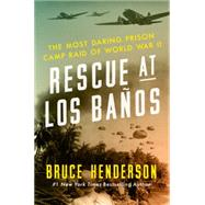 Rescue at Los Banos: The Most Daring Prison Camp Raid of World War II by Henderson, Bruce, 9780062325068