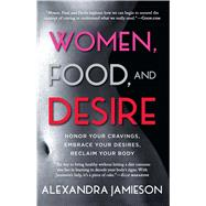 Women, Food, and Desire by Jamieson, Alexandra, 9781476765068