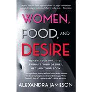 Women, Food, and Desire by Jamieson, Alexandra, 9781476765068