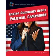 Asking Questions About Political Campaigns by Weiss, Nancy E., 9781633625068