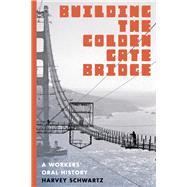 Building the Golden Gate Bridge by Schwartz, Harvey, 9780295995069