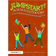 Jumpstart! Science Outdoors: Cross-curricular games and activities for ages 5-12 by Barnett; Janet, 9781138925069