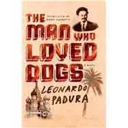 The Man Who Loved Dogs A Novel by Padura, Leonardo; Kushner, Anna, 9780374535070