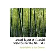 Annual Report of Financial Transactions for the Year 1913 by Office of State Controller, California, 9780554955070