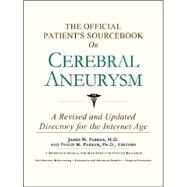 The Official Patient's Sourcebook on Cerebral Aneurysm: A Revised and Updated Directory for the Internet Age by Icon Health Publications, 9780597835070