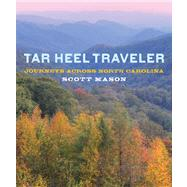 Tar Heel Traveler Journeys across North Carolina by Mason, Scott, 9780762785070
