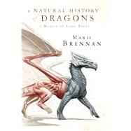 A Natural History of Dragons A Memoir by Lady Trent by Brennan, Marie, 9780765375070